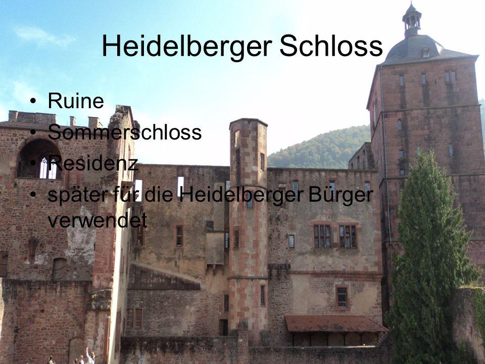 Heidelberger Schloss Ruine Sommerschloss Residenz später für die Heidelberger Bürger verwendet