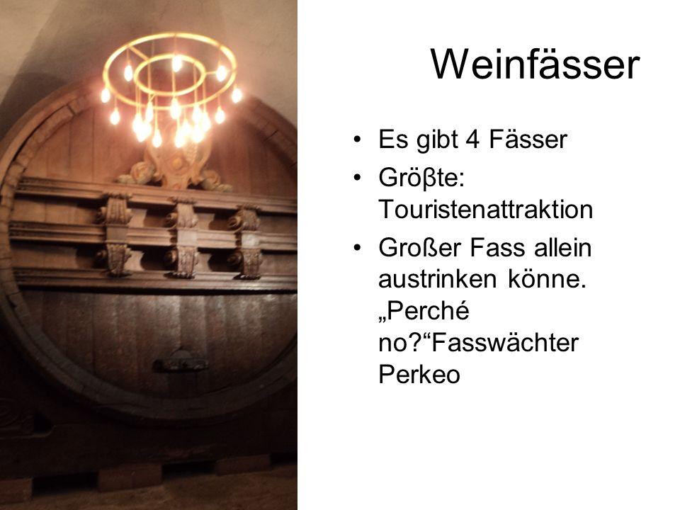 """Weinfässer Es gibt 4 Fässer Gröβte: Touristenattraktion Großer Fass allein austrinken könne. """"Perché no?""""Fasswächter Perkeo"""