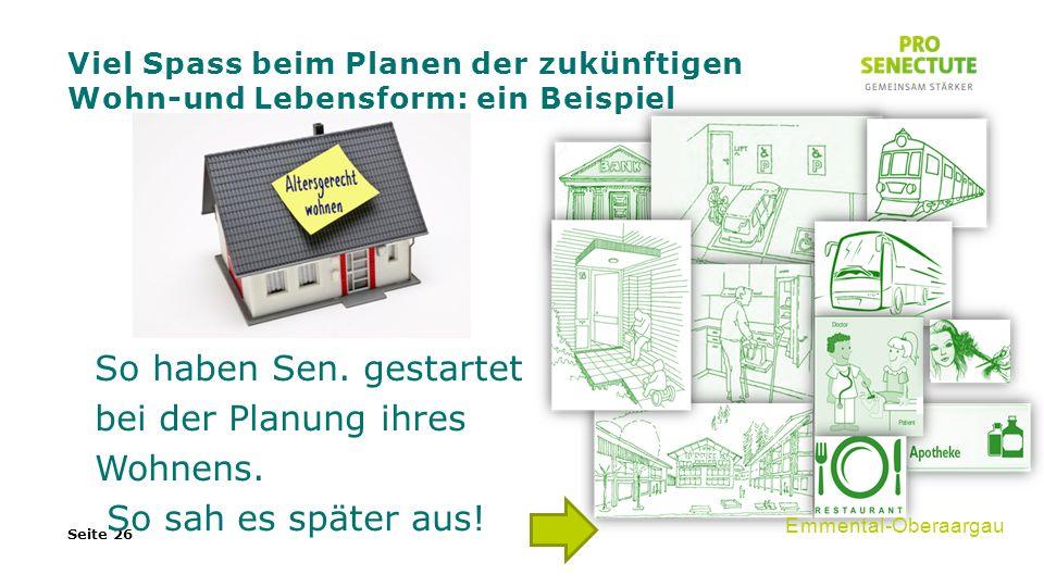 Viel Spass beim Planen der zukünftigen Wohn-und Lebensform: ein Beispiel Seite 26 Emmental-Oberaargau So haben Sen.