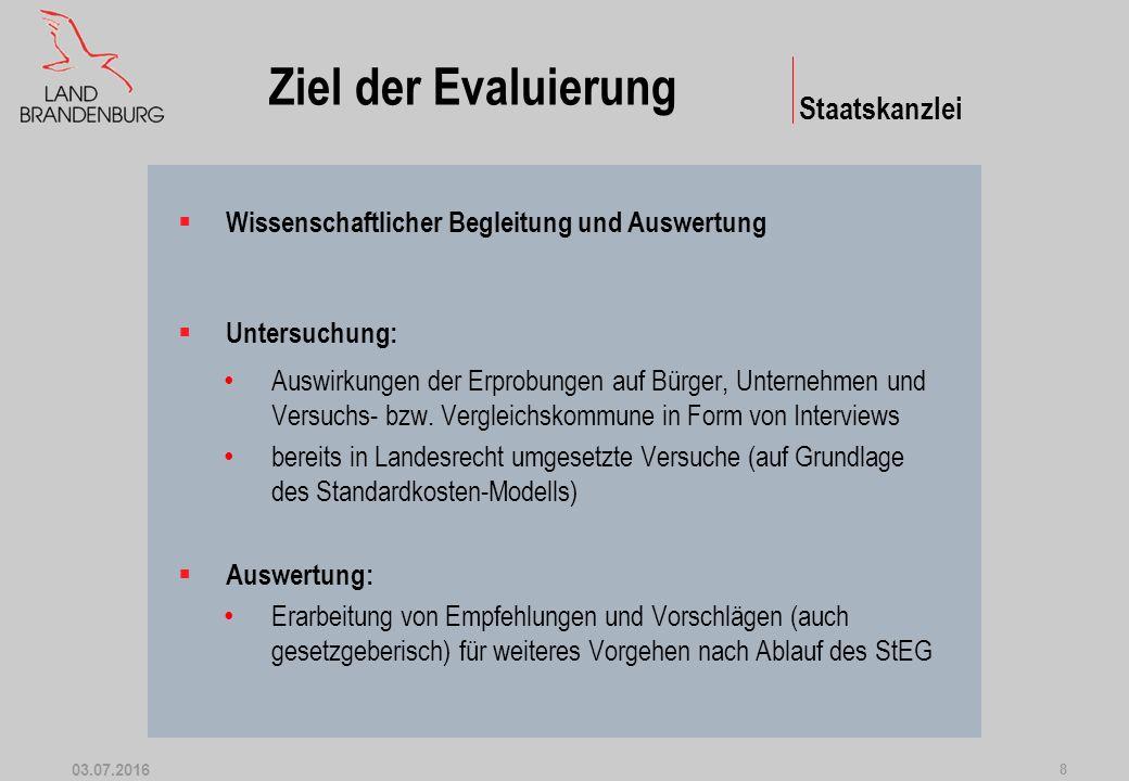 03.07.2016 8 Staatskanzlei Ziel der Evaluierung  Wissenschaftlicher Begleitung und Auswertung  Untersuchung: Auswirkungen der Erprobungen auf Bürger, Unternehmen und Versuchs- bzw.
