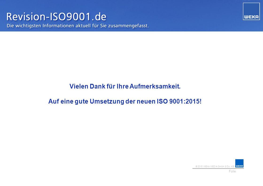 © 2015 WEKA MEDIA GmbH & Co. KG Folie Ihr Logo Vielen Dank für Ihre Aufmerksamkeit. Auf eine gute Umsetzung der neuen ISO 9001:2015!