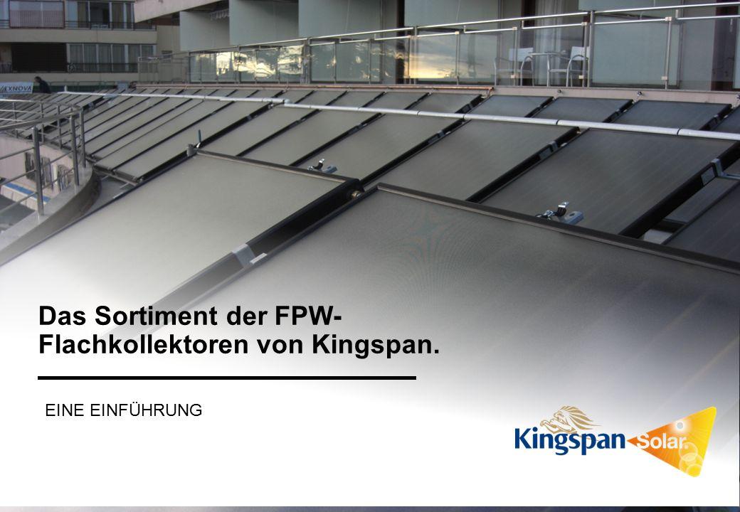 KINGSPAN FLACHKOLLEKTOREN KINGSPAN SOLAR EINE EINFÜHRUNG Das Sortiment der FPW- Flachkollektoren von Kingspan.