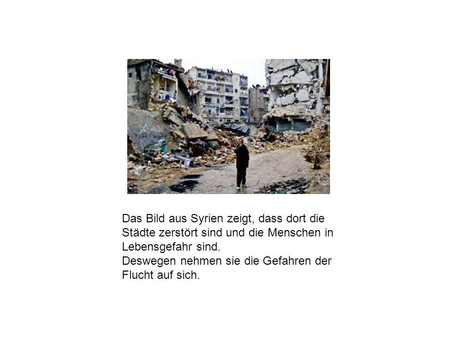 Das Bild aus Syrien zeigt, dass dort die Städte zerstört sind und die Menschen in Lebensgefahr sind.