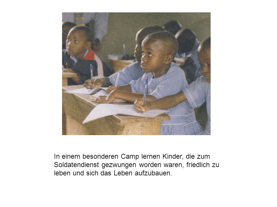 In einem besonderen Camp lernen Kinder, die zum Soldatendienst gezwungen worden waren, friedlich zu leben und sich das Leben aufzubauen.