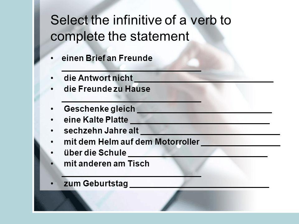 Select the infinitive of a verb to complete the statement einen Brief an Freunde ______________________________ die Antwort nicht ____________________