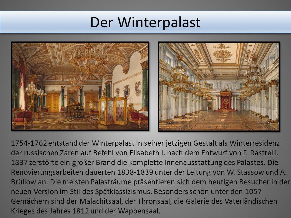 Der Winterpalast 1754-1762 entstand der Winterpalast in seiner jetzigen Gestalt als Winterresidenz der russischen Zaren auf Befehl von Elisabeth I.