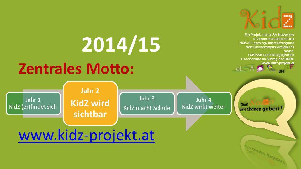 Ein Projekt des eLSA ‐ Netzwerks in Zusammenarbeit mit der NMS ‐ E ‐ Learning ‐ Unterstützung und dem Onlinecampus Virtuelle PH sowie LSR/SSR und Pädagogischen Hochschulen im Auftrag des BMBF www.kidz-projekt.at 2014/15 Zentrales Motto: www.kidz-projekt.at Jahr 1 KidZ (er)findet sich Jahr 2 KidZ wird sichtbar Jahr 3 KidZ macht Schule Jahr 4 KidZ wirkt weiter