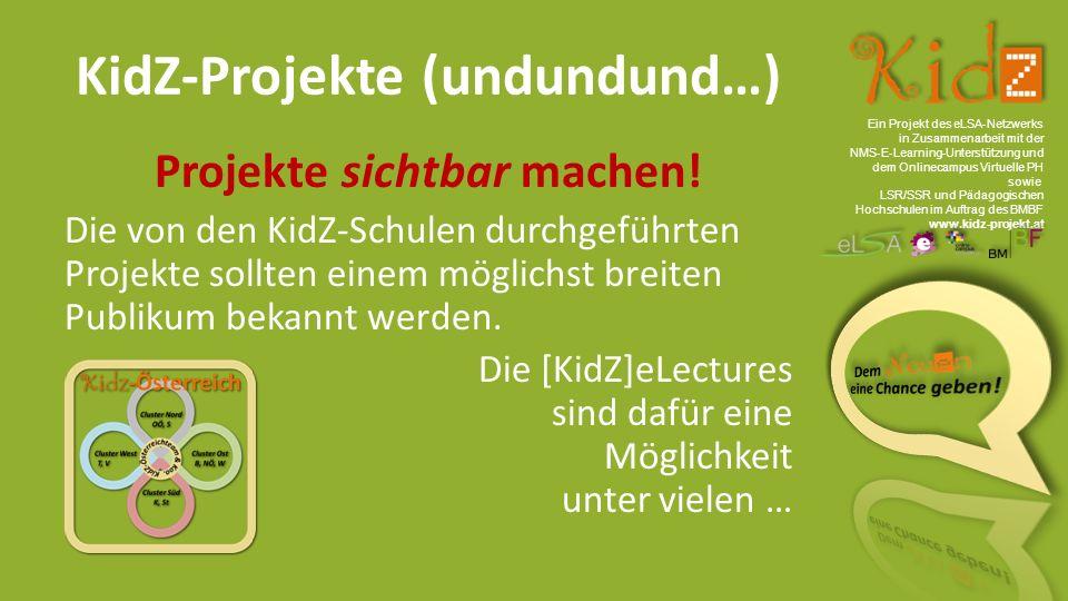 Ein Projekt des eLSA ‐ Netzwerks in Zusammenarbeit mit der NMS ‐ E ‐ Learning ‐ Unterstützung und dem Onlinecampus Virtuelle PH sowie LSR/SSR und Pädagogischen Hochschulen im Auftrag des BMBF www.kidz-projekt.at KidZ-Projekte (undundund…) Projekte sichtbar machen.
