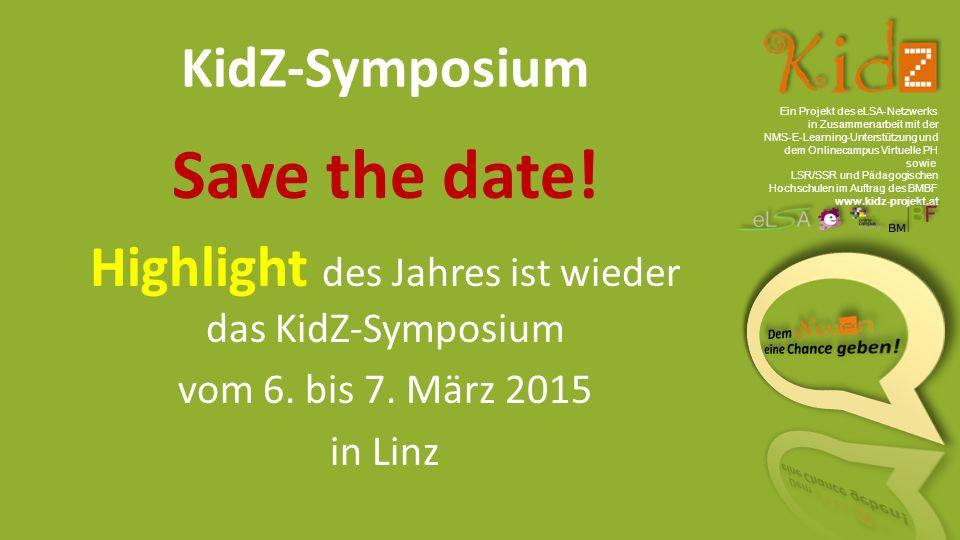 Ein Projekt des eLSA ‐ Netzwerks in Zusammenarbeit mit der NMS ‐ E ‐ Learning ‐ Unterstützung und dem Onlinecampus Virtuelle PH sowie LSR/SSR und Pädagogischen Hochschulen im Auftrag des BMBF www.kidz-projekt.at KidZ-Symposium Save the date.