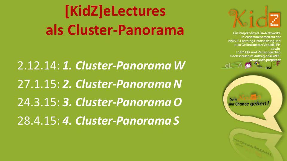 Ein Projekt des eLSA ‐ Netzwerks in Zusammenarbeit mit der NMS ‐ E ‐ Learning ‐ Unterstützung und dem Onlinecampus Virtuelle PH sowie LSR/SSR und Pädagogischen Hochschulen im Auftrag des BMBF www.kidz-projekt.at [KidZ]eLectures als Cluster-Panorama 2.12.14: 1.