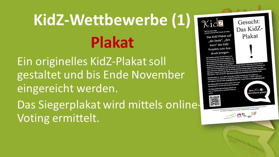 Ein Projekt des eLSA ‐ Netzwerks in Zusammenarbeit mit der NMS ‐ E ‐ Learning ‐ Unterstützung und dem Onlinecampus Virtuelle PH sowie LSR/SSR und Pädagogischen Hochschulen im Auftrag des BMBF www.kidz-projekt.at KidZ-Wettbewerbe (1) Plakat Ein originelles KidZ-Plakat soll gestaltet und bis Ende November eingereicht werden.