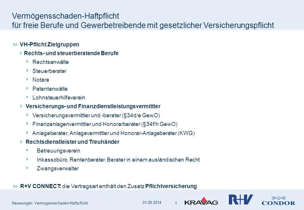 Neuerungen Vermögensschaden-Haftpflicht 01.09.2014  VH-Pflicht Zielgruppen  Rechts- und steuerberatende Berufe  Rechtsanwälte  Steuerberater  Not