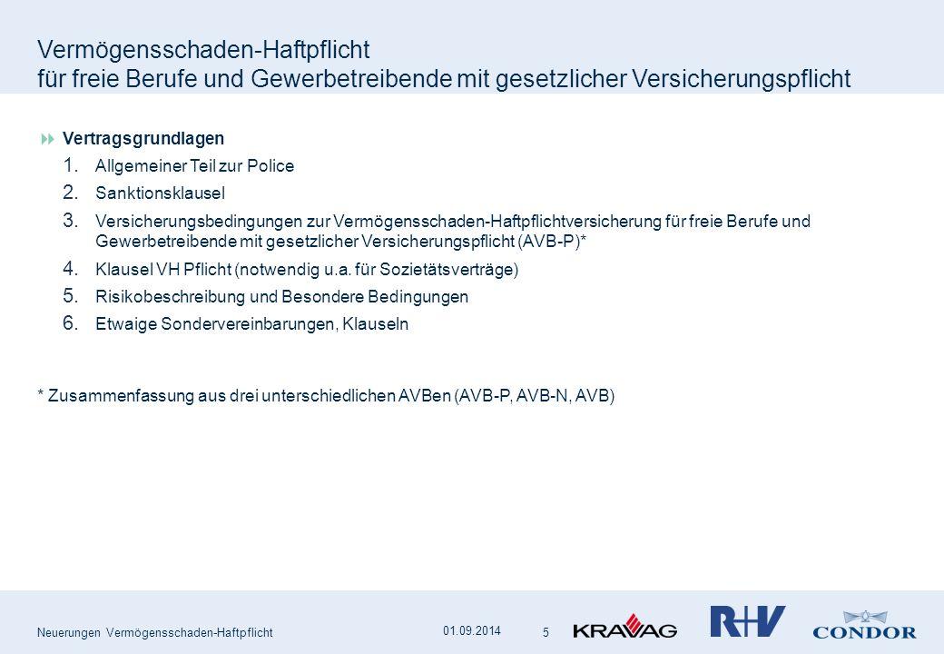 Neuerungen Vermögensschaden-Haftpflicht 01.09.2014  Vertragsgrundlagen 1. Allgemeiner Teil zur Police 2. Sanktionsklausel 3. Versicherungsbedingungen
