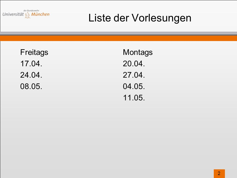 Liste der Vorlesungen Freitags 17.04. 24.04. 08.05. Montags 20.04. 27.04. 04.05. 11.05. 2