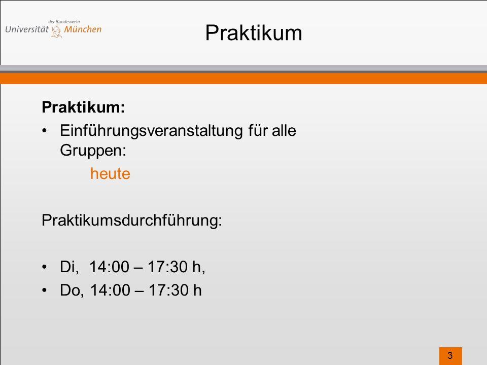Praktikum Praktikum: Einführungsveranstaltung für alle Gruppen: heute Praktikumsdurchführung: Di, 14:00 – 17:30 h, Do, 14:00 – 17:30 h 3