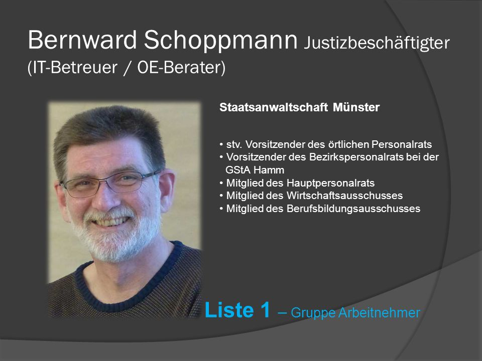Jörg Schäning Oberamtsanwalt Staatsanwaltschaft Dortmund Liste 1 – Gruppe Beamte Vorsitzender des örtlichen Personalrats Ersatzmitglied im Bezirkspersonalrat bei der GStA Hamm