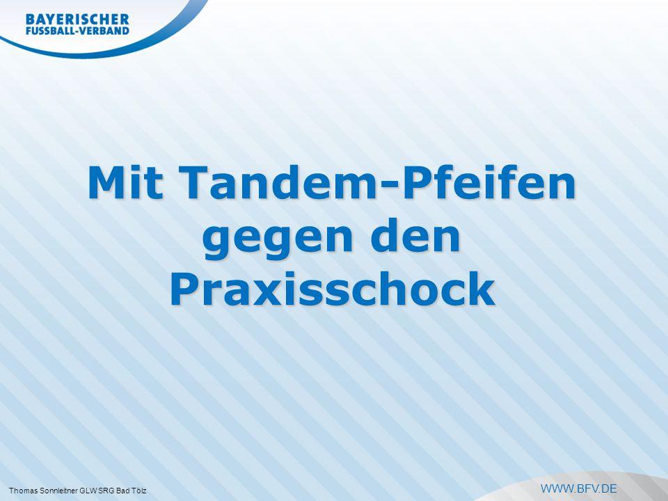 WWW.BFV.DE Mit Tandem-Pfeifen gegen den Praxisschock Thomas Sonnleitner GLW SRG Bad Tölz