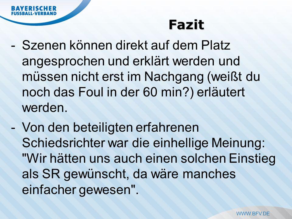WWW.BFV.DE Fazit -Szenen können direkt auf dem Platz angesprochen und erklärt werden und müssen nicht erst im Nachgang (weißt du noch das Foul in der 60 min ) erläutert werden.
