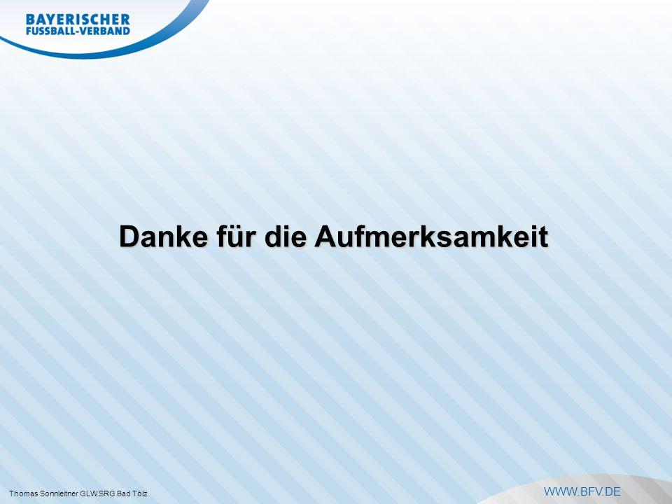 WWW.BFV.DE Danke für die Aufmerksamkeit Thomas Sonnleitner GLW SRG Bad Tölz
