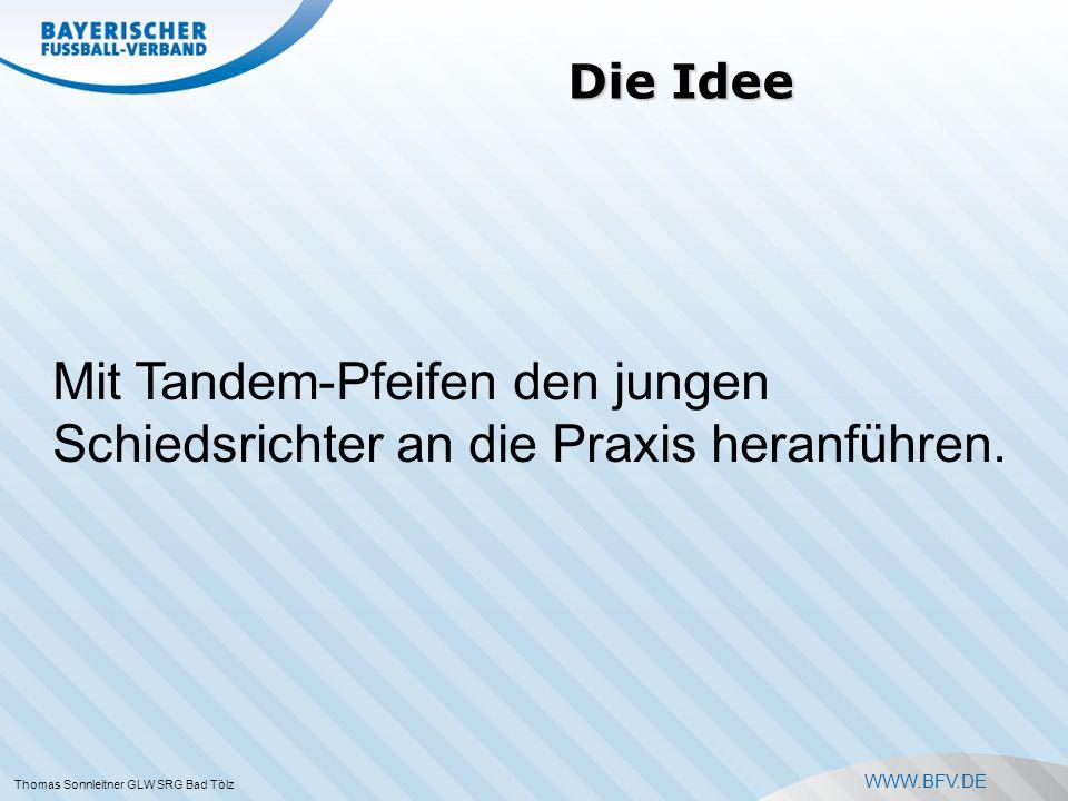 WWW.BFV.DE Tandem-Pfeifen -Die erste Halbzeit wird durch den erfahrenen SR geleitet und der Neuling ist begleitend dabei.