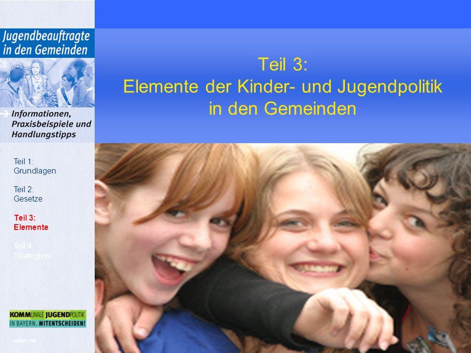 wp/BJR 2008 Teil 3: Elemente der Kinder- und Jugendpolitik in den Gemeinden Teil 1: Grundlagen Teil 2: Gesetze Teil 3: Elemente Teil 4: Strategien