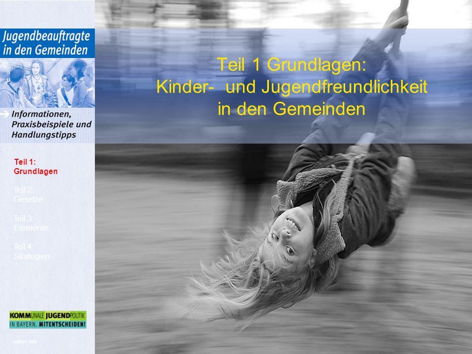 wp/BJR 2008 Teil 1 Grundlagen: Kinder- und Jugendfreundlichkeit in den Gemeinden Teil 1: Grundlagen Teil 2: Gesetze Teil 3: Elemente Teil 4: Strategien
