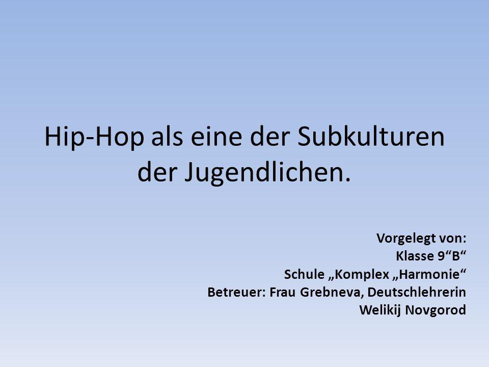 """Hip-Hop als eine der Subkulturen der Jugendlichen. Vorgelegt von: Klasse 9""""B"""" Schule """"Komplex """"Harmonie"""" Betreuer: Frau Grebneva, Deutschlehrerin Weli"""