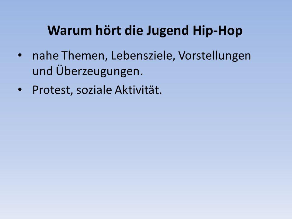 Warum hört die Jugend Hip-Hop nahe Themen, Lebensziele, Vorstellungen und Überzeugungen. Protest, soziale Aktivität.