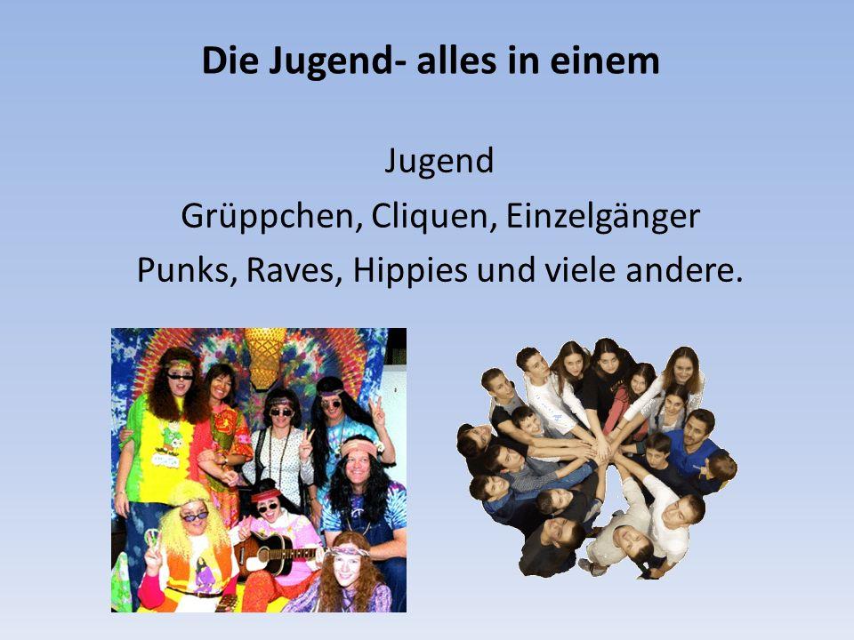 Die Jugend- alles in einem Jugend Grüppchen, Cliquen, Einzelgänger Punks, Raves, Hippies und viele andere.