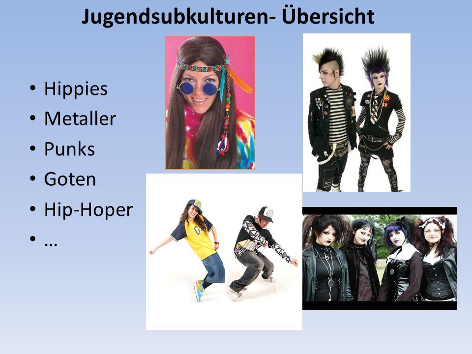 Jugendsubkulturen- Übersicht Hippies Metaller Punks Goten Hip-Hoper …