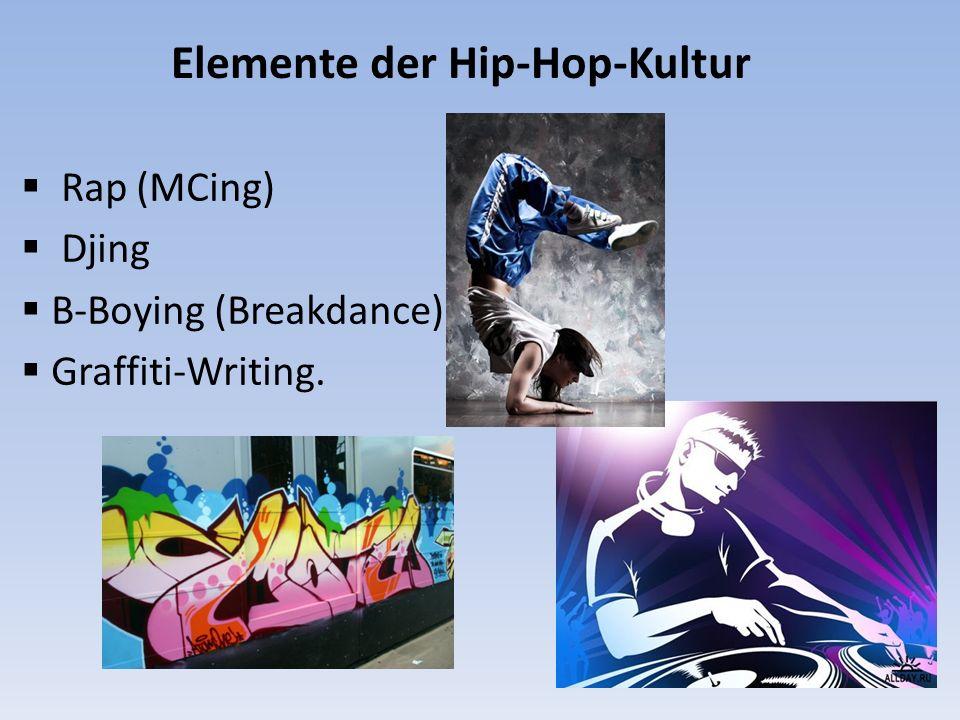 Elemente der Hip-Hop-Kultur  Rap (MCing)  Djing  B-Boying (Breakdance)  Graffiti-Writing.