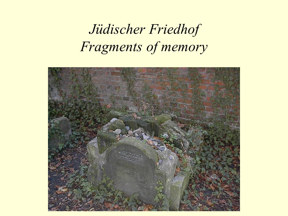 Jüdischer Friedhof Fragments of memory