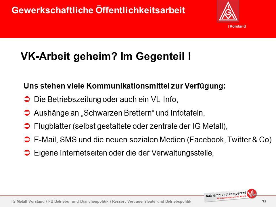 Vorstand 12 IG Metall Vorstand / FB Betriebs- und Branchenpolitik / Ressort Vertrauensleute und Betriebspolitik VK-Arbeit geheim.