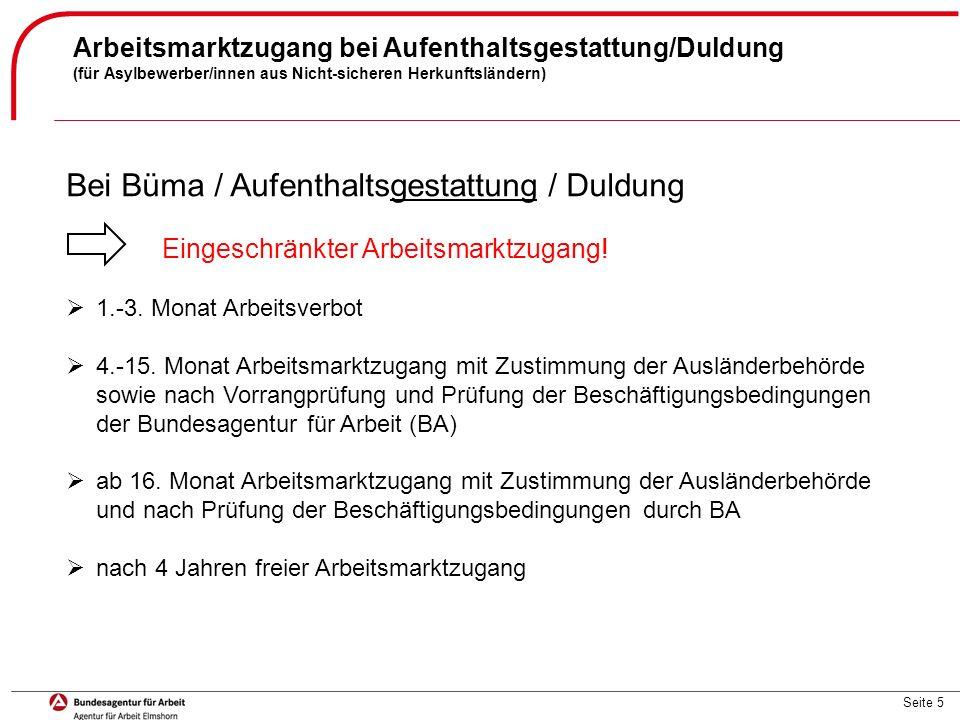 Seite 5 Arbeitsmarktzugang bei Aufenthaltsgestattung/Duldung (für Asylbewerber/innen aus Nicht-sicheren Herkunftsländern) Bei Büma / Aufenthaltsgestat