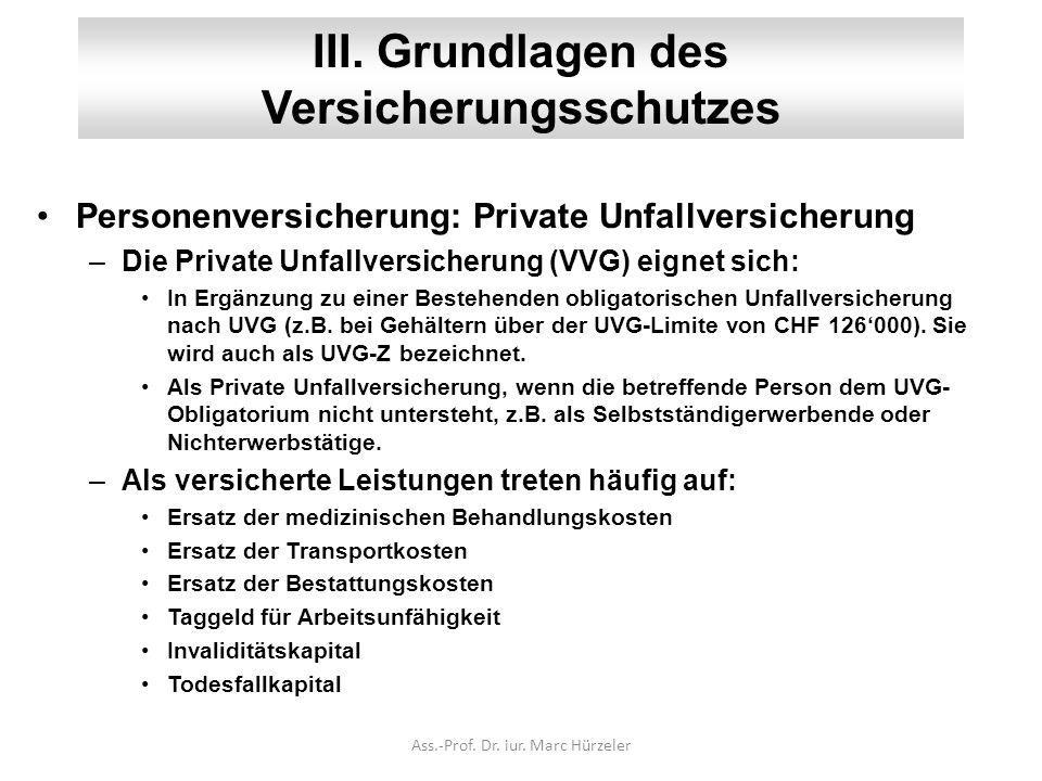 III. Grundlagen des Versicherungsschutzes Personenversicherung: Private Unfallversicherung –Die Private Unfallversicherung (VVG) eignet sich: In Ergän