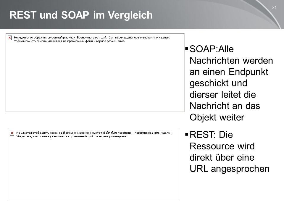 21 REST und SOAP im Vergleich  REST: Die Ressource wird direkt über eine URL angesprochen  SOAP:Alle Nachrichten werden an einen Endpunkt geschickt und dierser leitet die Nachricht an das Objekt weiter