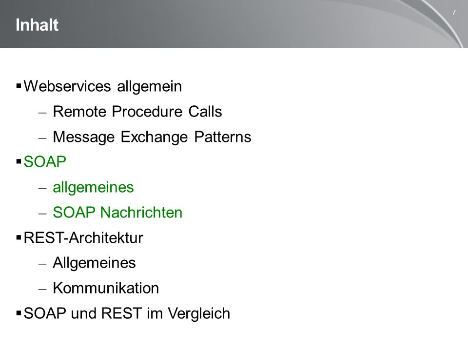 7 Inhalt  Webservices allgemein – Remote Procedure Calls – Message Exchange Patterns  SOAP – allgemeines – SOAP Nachrichten  REST-Architektur – Allgemeines – Kommunikation  SOAP und REST im Vergleich