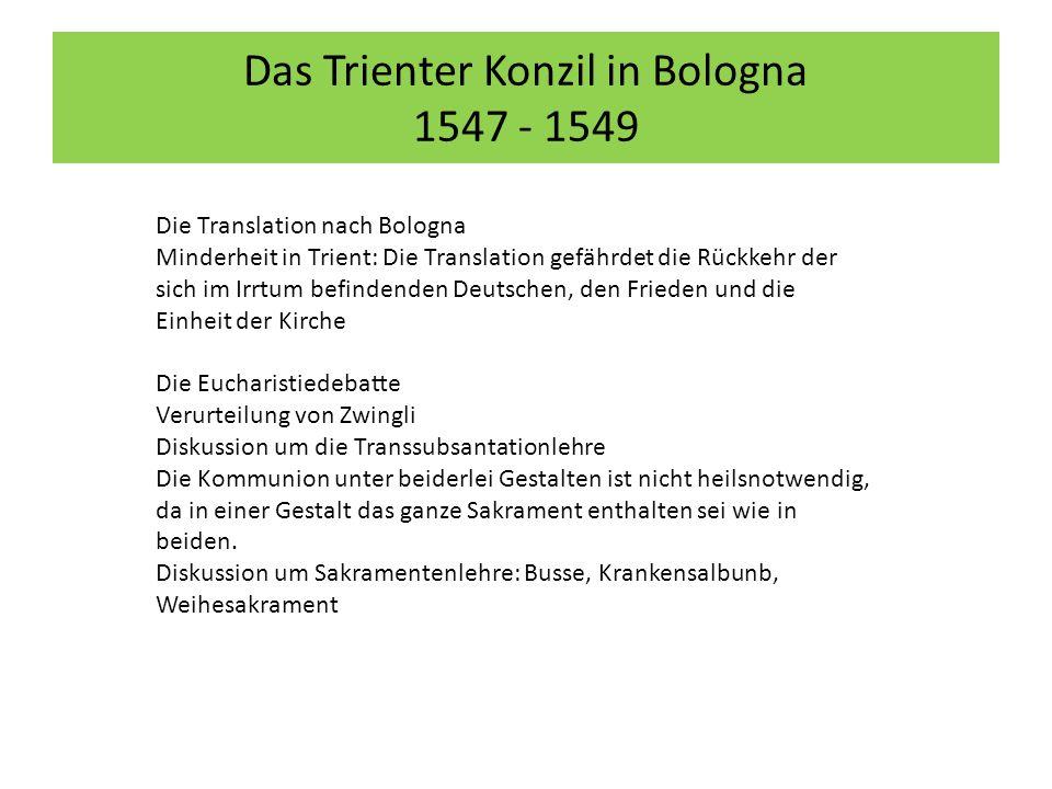 Das Trienter Konzil in Bologna 1547 - 1549 Die Translation nach Bologna Minderheit in Trient: Die Translation gefährdet die Rückkehr der sich im Irrtu