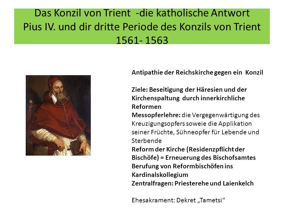 Das Konzil von Trient -die katholische Antwort Pius IV. und dir dritte Periode des Konzils von Trient 1561- 1563 Antipathie der Reichskirche gegen ein
