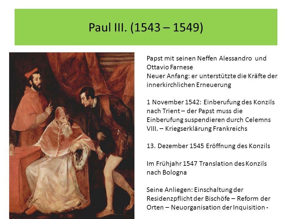 Paul III. (1543 – 1549) Papst mit seinen Neffen Alessandro und Ottavio Farnese Neuer Anfang: er unterstützte die Kräfte der innerkirchlichen Erneuerun