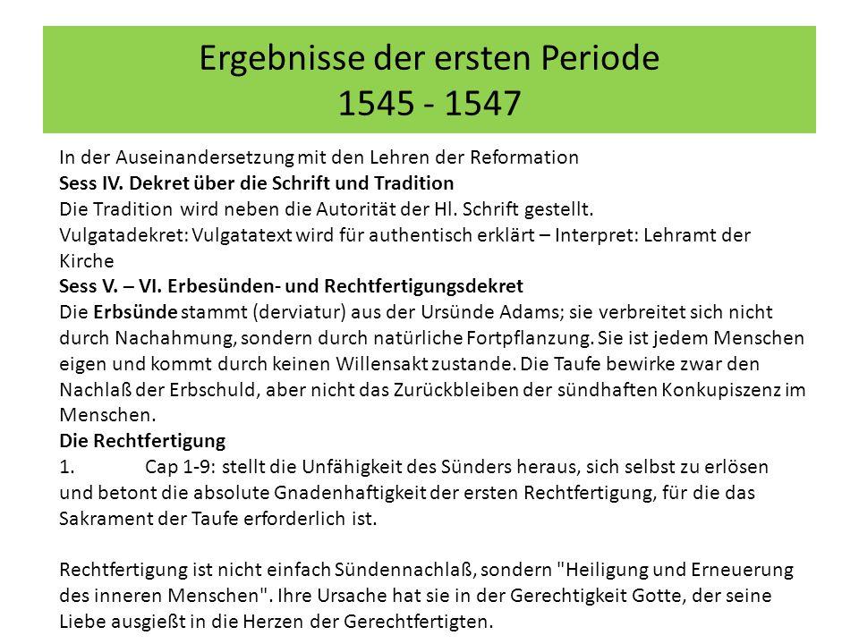 Ergebnisse der ersten Periode 1545 - 1547 In der Auseinandersetzung mit den Lehren der Reformation Sess IV. Dekret über die Schrift und Tradition Die