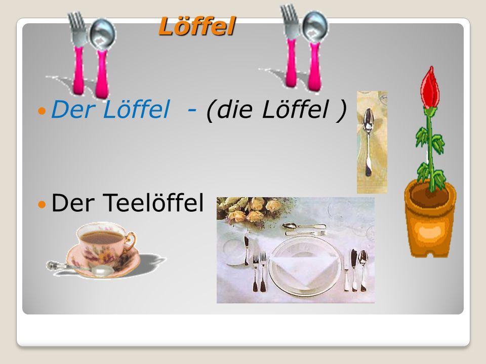 Löffel Löffel Der Löffel - (die Löffel ) Der Teelöffel