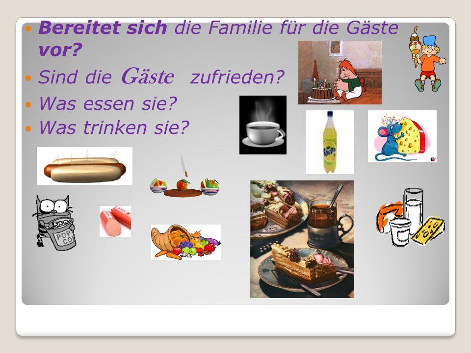 Bereitet sich die Familie für die Gäste vor? Sind die Gäste zufrieden? Was essen sie? Was trinken sie?