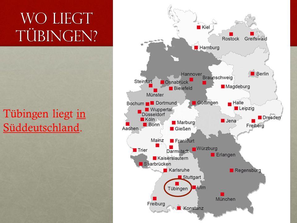 Wo liegt Tübingen? Tübingen liegt in Süddeutschland.
