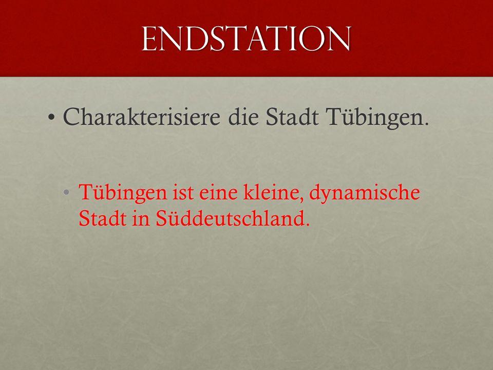 EnDstation Charakterisiere die Stadt Tübingen.Charakterisiere die Stadt Tübingen. Tübingen ist eine kleine, dynamische Stadt in Süddeutschland.Tübinge