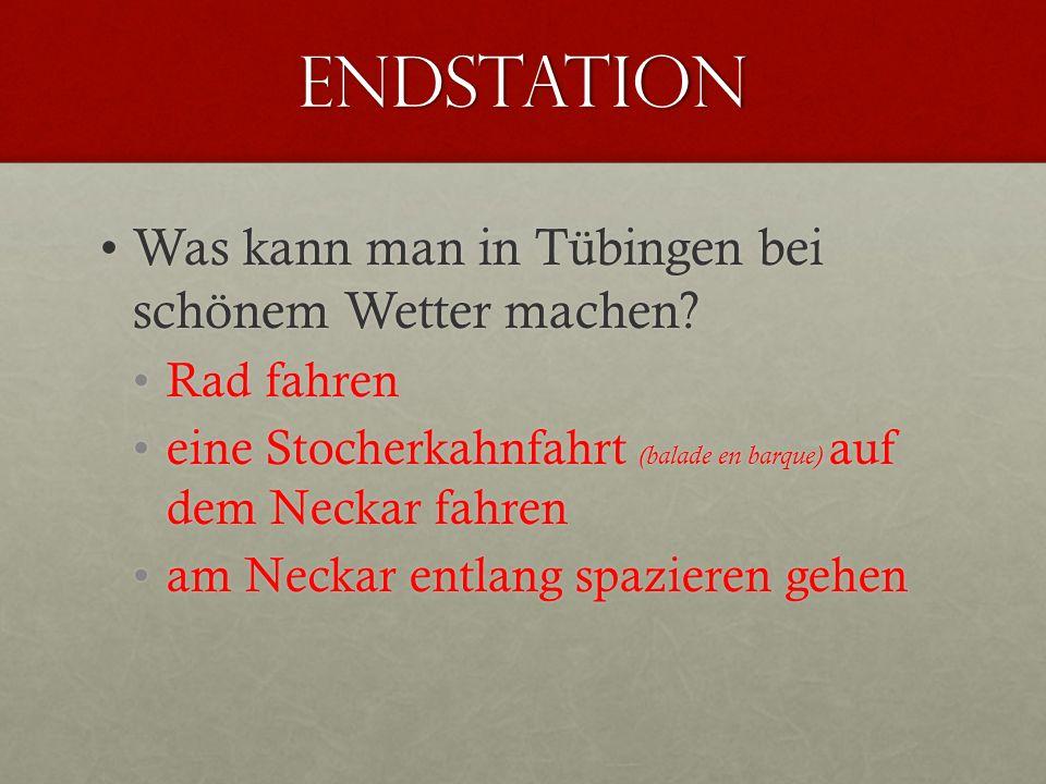 EnDstation Was kann man in Tübingen bei schönem Wetter machen?Was kann man in Tübingen bei schönem Wetter machen.