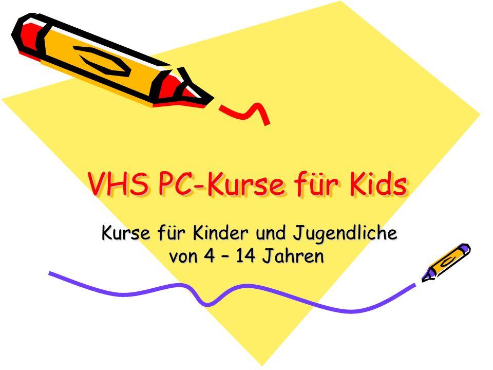VHS PC-Kurse für Kids Kurse für Kinder und Jugendliche von 4 – 14 Jahren Kurse für Kinder und Jugendliche von 4 – 14 Jahren