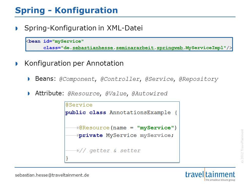 © 2012 TravelTainment Spring - Konfiguration  Spring-Konfiguration in XML-Datei  Konfiguration per Annotation  Beans: @Component, @Controller, @Ser