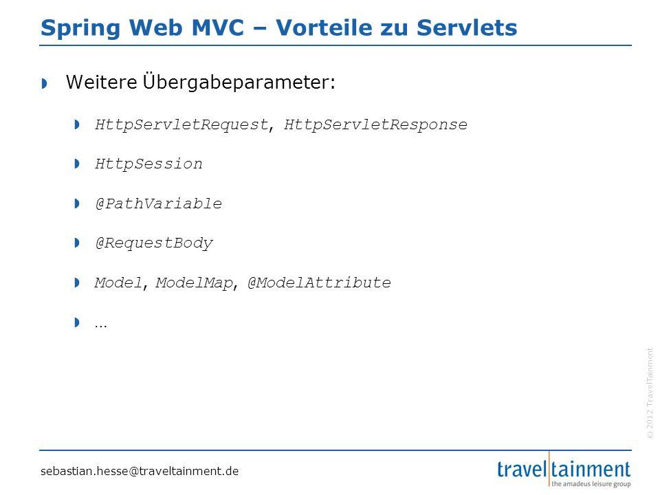 © 2012 TravelTainment Spring Web MVC – Vorteile zu Servlets  Weitere Übergabeparameter:  HttpServletRequest, HttpServletResponse  HttpSession  @Pa