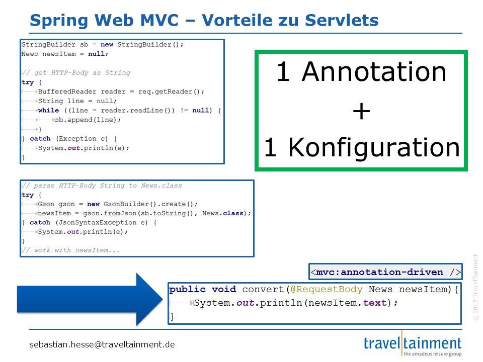 © 2012 TravelTainment Spring Web MVC – Vorteile zu Servlets sebastian.hesse@traveltainment.de 1 Annotation + 1 Konfiguration